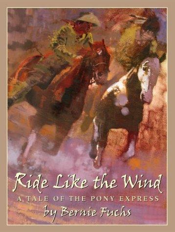 Ride Like the Wind: A Tale of the Pony Express, Bernie Fuchs