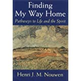 "Finding My Way Home: Pathways to Life and the Spiritvon ""Henri J M Nouwen"""