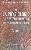 echange, troc Étienne Jean Georget - De la physiologie du système nerveux, et spécialement du cerveau: Tome 1