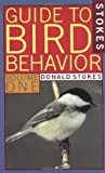 Stokes Guide to Bird Behavior, Volume 1 (0316817252) by Donald Stokes