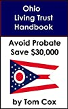 Ohio Living Trust Handbook: How to Create a Living Trust in Ohio and Save $30k in Probate Fees