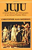 img - for Juju: A Social History and Ethnography of an African Popular Music (Chicago Studies in Ethnomusicology) book / textbook / text book