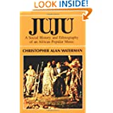Juju: A Social History and Ethnography of an African Popular Music (Chicago Studies in Ethnomusicology)