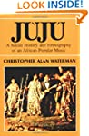 Juju: A Social History and Ethnograph...
