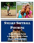 Sneaky Softball Pitching: Sneaky Pitc...
