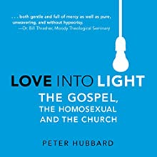 Love into Light: The Gospel, the Homosexual, and the Church (       UNABRIDGED) by Peter Hubbard Narrated by Jim Mann