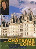 echange, troc Gonzague Saint Bris - Les châteaux de la Loire vus par Gonzague Saint Bris