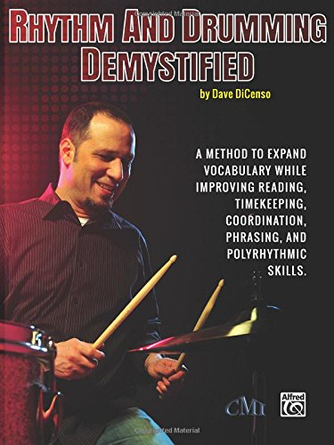 Rhythm and Drumming Demystified A Method to Expand Your Vocabulary While Improving Your Reading, Timekeeping, Coordination, Phrasing, and Polyrhythmic Skills. [DiCenso, Dave] (Tapa Blanda)