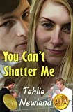 img - for You Can't Shatter Me (Empowering ways to handle teen/YA bullying) book / textbook / text book