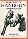 Complete Handgun: 1300 to the Present (0702600229) by Hogg, Ian V.