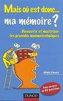 Mais où est donc... ma mémoire ? : Découvrir et maîtriser les procédés mnémotechniques