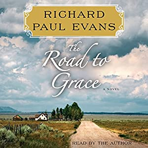 The Road to Grace: The Third Journal in the Walk Series: A Novel | [Richard Paul Evans]