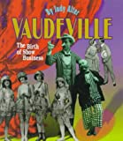 Vaudeville: The Birth of Show Business (First Books-Performances and Entertainment)