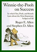 Winnie-the-Pooh on Success: In Which, You, Pooh and Friends Learn about the Most Important Subject of All by Roger E. Allen, Stephen D. Allen, A. A. Milne, Alexander Marshall cover image