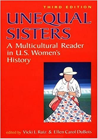 Unequal Sisters: A Multicultural Reader in US Women's History written by Vicki L. Ruiz