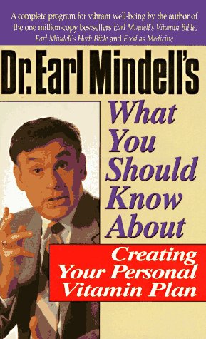 Dr. Earl Mindell'S What You Should Know About Creating Your Personal Vitamin Plan
