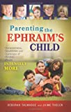 Parenting the Ephraims Child: Characteristics, Capabilities, and Challenges of Children Who Are Intensely More