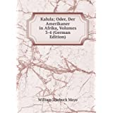 Kalula; Oder, Der Amerikaner in Afrika, Volumes 3-4 (German Edition)