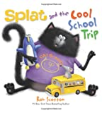 Rob Scotton Splat and the Cool School Trip (Splat the Cat)