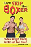 img - for How to Skip like a Boxer to Lose Weight, ToneUp, Get Fit and Feel Great! book / textbook / text book