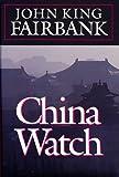China Watch (0674117654) by Fairbank, John King