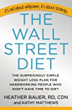 The Wall Street Diet: The Surprisingly Simple Weight Loss Plan for Hardworking People Who Don't Have Time to Diet