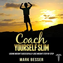 Coach Yourself Slim: Losing Weight Successfully - Lose Weight Step by Step Audiobook by Mark Besser Narrated by Mark Armstrong