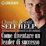 Self Help. Come diventare un leader di successo: Allenamenti mentali in 60 minuti. | Claudio Belotti