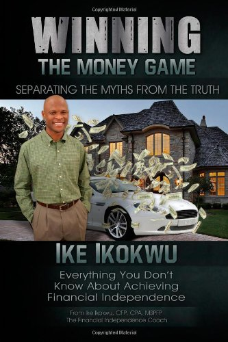 Winning The Money Game: Everything You Don't Know About Achieving Financial Independence (Volume 1)
