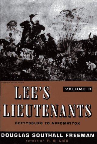 LEE'S LIEUTENANTS  3 Volumes:Vol. 1(Manassas to Malvern Hill) Vol.2(Cedar Mountain to Chancellorsville, Vol.3 (Gettysburg to Appomattox), Douglas Southall  FREEMAN