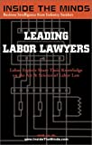 img - for Leading Labor Lawyers: Chairs From Perkins Coie, Thelen Reid & Priest, Wilson Sonsini and More on Best Practices for Labor and Employment Law (Inside the Minds Series) book / textbook / text book