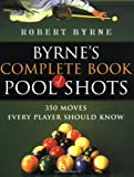 Byrne's Complete Book of Pool Shots: 350 Moves Every Player Should Know (0156027216) by Byrne, Robert
