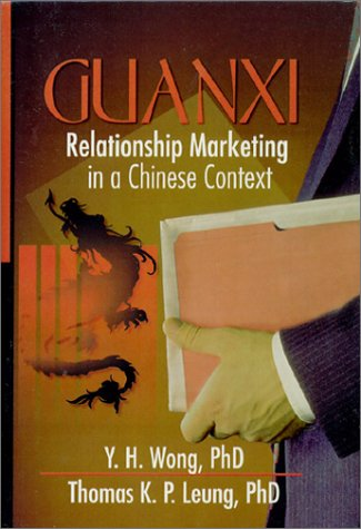 Guanxi : Relationship Marketing in a Chinese Context
