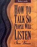 How to Talk So People Will Listen (French Edition)