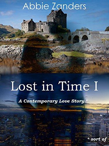 Abbie Zanders - Lost in Time I: A Contemporary Romance ... Sort Of (English Edition)