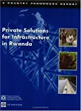 img - for Private Solutions for Infrastructure in Rwanda (Country Framework Report) book / textbook / text book