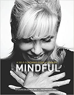 Mindful: A Self-Coaching Guide And Toolkit (Positive Psychology And The Keys To Happiness)