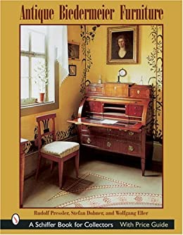 Antique Biedermeier Furniture (Schiffer Book for Collectors) Rudolf Pressler, Stefan Dbner and Wolfgang Eller