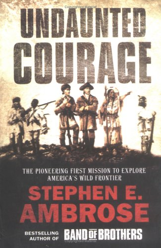 undaunted courage essay example In the book 'undaunted courage', stephen ambrose provides readers with detailed [.