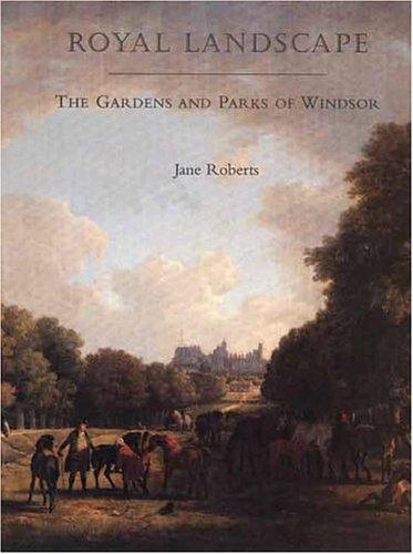 Royal Landscape: The Gardens and Parks of Windsor
