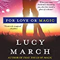 For Love or Magic Audiobook by Lucy March Narrated by Amanda Ronconi