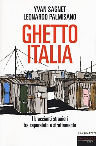 Ghetto Italia. I braccianti stranieri tra capolarato e sfruttamento