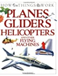 Planes, Gliders, Helicopters: And Oth...