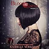 Blood and Snow, Books 1-4: Blood and Snow ~ RaShelle Workman