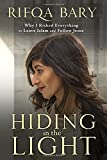 img - for Hiding in the Light: Why I Risked Everything to Leave Islam and Follow Jesus book / textbook / text book