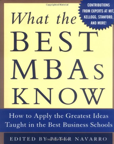 What the Best MBAs Know: How to Apply the Greatest Ideas...