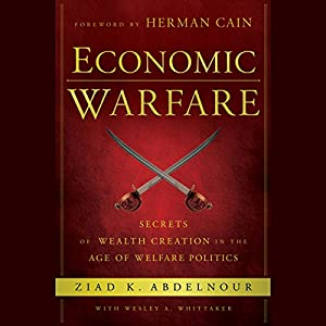 Economic Warfare: Secrets of Wealth Creation in the Age of Welfare Politics Audiobook