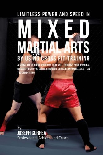Limitless Power and Speed in Mixed Martial Arts by Using Cross Fit Training: A Cross Fit Training Program That Will Enhance Your Physical Capabilities ... and More Resistant Than the Competition by Joseph Correa (Professional Athlete and Coach) (2016-01-13)