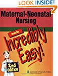 Maternal-Neonatal Nursing Made Incred...