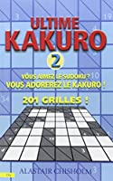 Ultime Kakuro : Tome 2, Vous aimez le Sudoku ? Vous adorerez le Kakuro ! 201 grilles !